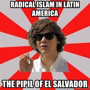 One Does Not Simply Harry S. - Radical Islam in Latin America  The Pipil of El Salvador