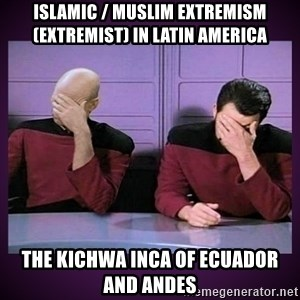 Double Facepalm - Islamic / Muslim Extremism (Extremist) in Latin America  The Kichwa Inca of Ecuador and Andes