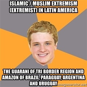 Advice Peeta - Islamic / Muslim Extremism (Extremist) in Latin America  The Guarani of Tri Border Region and Amazon of Brazil, Paraguay, Argentina and Uruguay