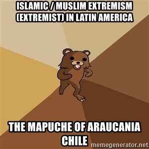 Pedo Bear From Beyond - Islamic / Muslim Extremism (Extremist) in Latin America  The Mapuche of Araucania Chile