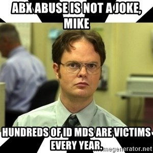 Dwight from the Office - Abx abuse is not a joke, Mike Hundreds of ID MDs are victims every year.