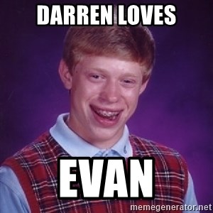 Bad Luck Brian - Darren loves Evan