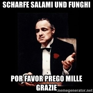 The Godfather - Scharfe Salami und Funghi por favor prego mille grazie