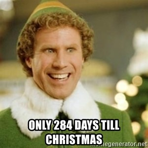 Buddy the Elf - only 284 days till christmas