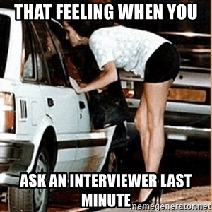 If thats what your into - That feeling when you ask an interviewer last minute