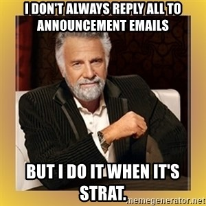 XX beer guy - I don't always reply all to announcement emails But I do it when it's Strat.