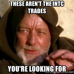 These are not the droids you were looking for - These aren't the INTC trades you're looking for