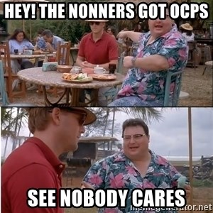 See? Nobody Cares - HEY! The nonners got OCPs See nobody cares