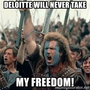 Brave Heart Freedom - Deloitte will never take My Freedom!