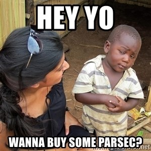 Skeptical African Child - hey yo wanna buy some parsec?