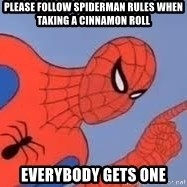 Spiderman - please follow spiderman rules when taking a cinnamon roll everybody gets one