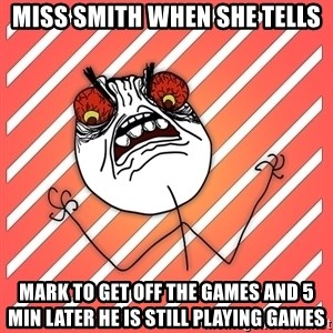 iHate - Miss Smith when she tells mark to get off the games and 5 min later he is still playing games
