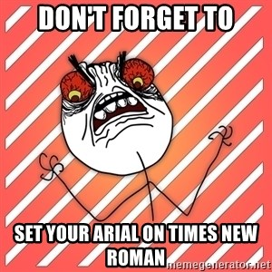 iHate - don't forget to set your arial on times new roman
