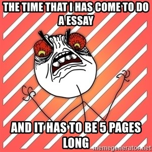 iHate - The time that i has come to do a essay and it has to be 5 pages long