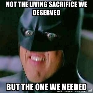 Goddamn Batman - Not the living sacrifice we deserved But the one we needed