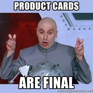 Dr Evil meme - PRODUCT CARDS ARE FINAL