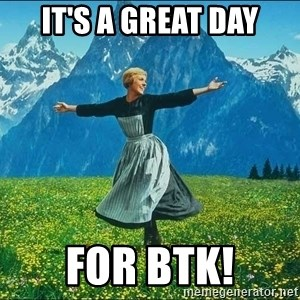 Look at all the things - It's a great day For BTK!