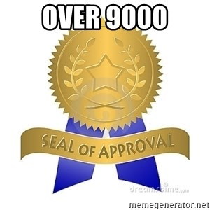 official seal of approval - OVER 9000