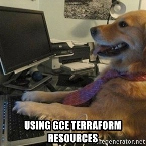 I have no idea what I'm doing - Dog with Tie - USING GCE TERRAFORM RESOURCES
