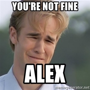 Dawson's Creek - you're not fine Alex