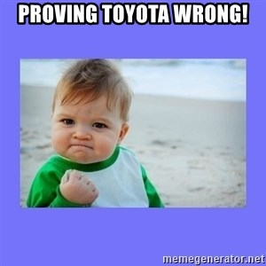 Baby fist - Proving Toyota wrong!