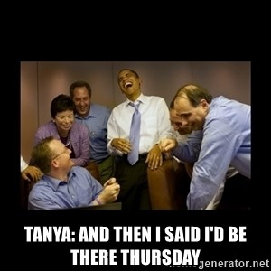 obama laughing  - Tanya: and then I said I'd be there Thursday