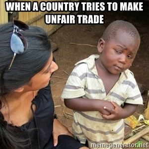 Skeptical 3rd World Kid - when a country tries to make unfair trade