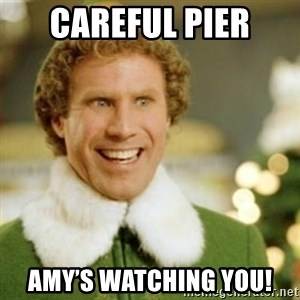Buddy the Elf - Careful pier Amy's watching you!