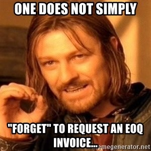 "One Does Not Simply - one does not simply ""forget"" to request an EOQ invoice..."