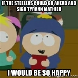 Craig would be so happy - If the Steelers could go ahead and sign Tyrann Mathieu I would be so happy