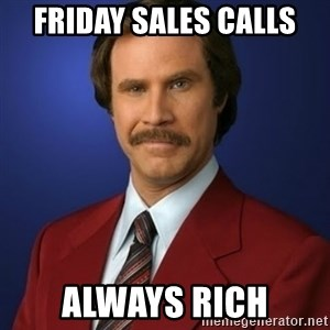Anchorman Birthday - friday sales calls always rich