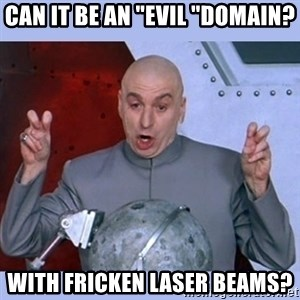 "Dr Evil meme - Can it be an ""evil ""domain? with fricken laser beams?"