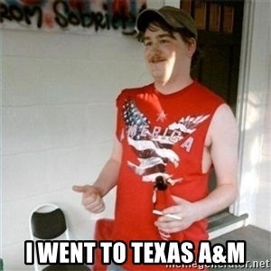 Redneck Randal - I went to Texas A&M