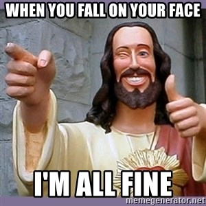 buddy jesus - when you fall on your face I'm all fine