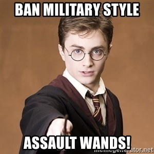 Advice Harry Potter - Ban Military Style  assault wands!