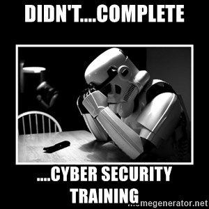 Sad Trooper - Didn't....complete ....Cyber Security training