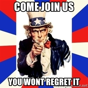 uncle sam i want you - come join us  you wont regret it