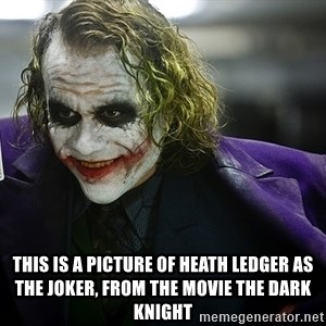 joker - this is a picture of Heath Ledger as The Joker, from the movie The Dark Knight