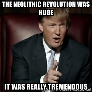 Donald Trump - The Neolithic Revolution was huge it was really tremendous