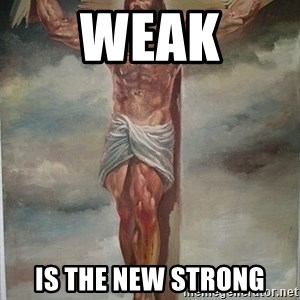 Muscles Jesus - Weak is the new strong