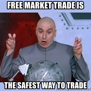 Dr Evil meme - Free market trade is  the safest way to trade