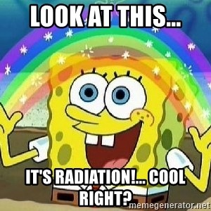 Imagination - Look at this... it's radiation!... cool right?