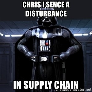 Darth Vader - CHRIS I SENCE A DISTURBANCE IN SUPPLY CHAIN
