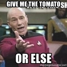 Patrick Stewart WTF - GIVE ME THE TOMATO OR ELSE