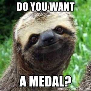 Sarcastic Sloth - Do you want a medal?