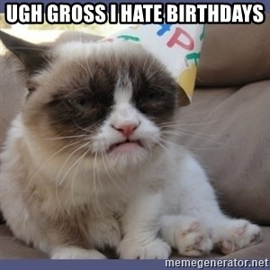 Birthday Grumpy Cat - ugh gross i hate birthdays