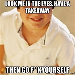 Annoying Childhood Friend - Look me in the eyes, have a takeaway  Then go f**kyourself
