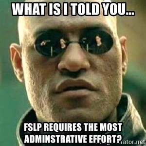 what if i told you matri - What is I told you... FSLP requires the most adminstrative effort?