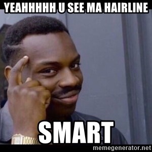 You Can't If You Don't - yeahhhhh u see ma hairline smart