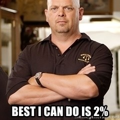 Pawn Stars Rick - BEST I CAN DO IS 2%